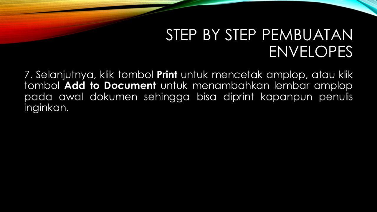 STEP BY STEP PEMBUATAN ENVELOPES 7. Selanjutnya, klik tombol Print untuk mencetak amplop, atau klik tombol Add to Document untuk menambahkan lembar am