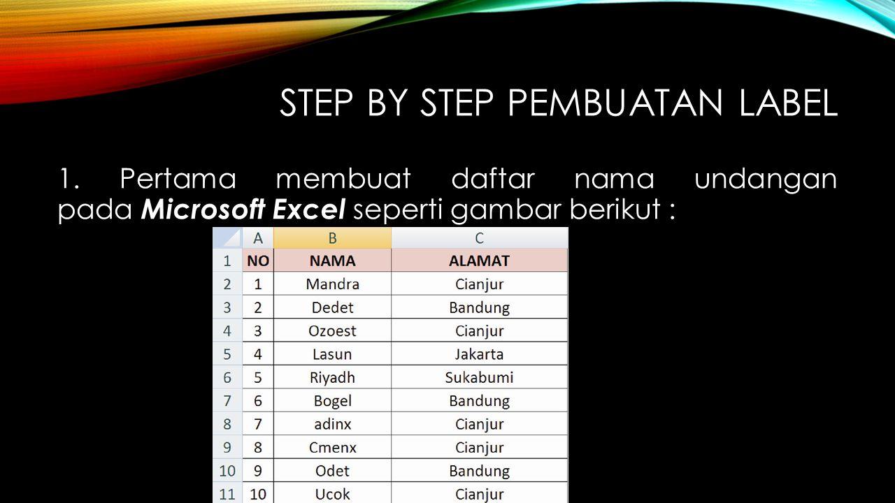 STEP BY STEP PEMBUATAN LABEL 1. Pertama membuat daftar nama undangan pada Microsoft Excel seperti gambar berikut :