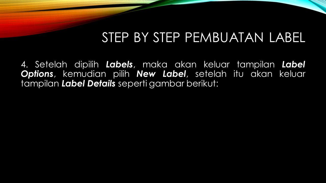 STEP BY STEP PEMBUATAN LABEL 4. Setelah dipilih Labels, maka akan keluar tampilan Label Options, kemudian pilih New Label, setelah itu akan keluar tam