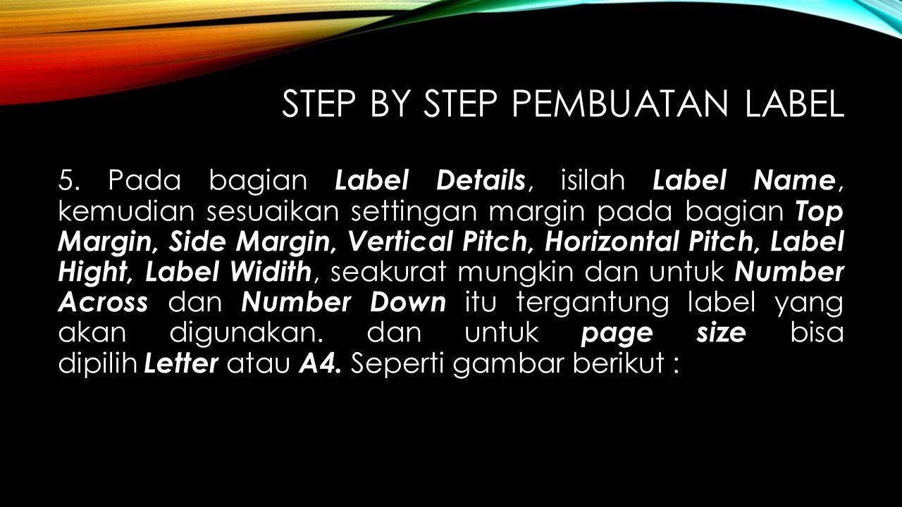 STEP BY STEP PEMBUATAN LABEL 5. Pada bagian Label Details, isilah Label Name, kemudian sesuaikan settingan margin pada bagian Top Margin, Side Margin,