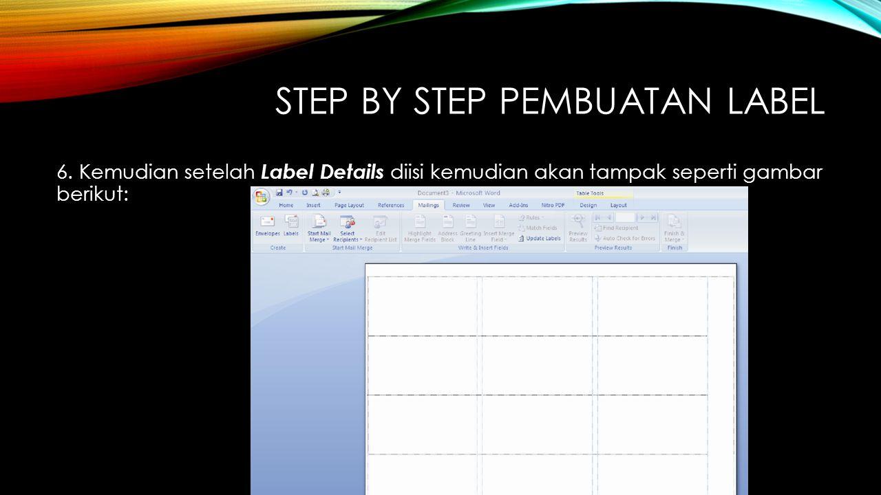 STEP BY STEP PEMBUATAN LABEL 6. Kemudian setelah Label Details diisi kemudian akan tampak seperti gambar berikut: