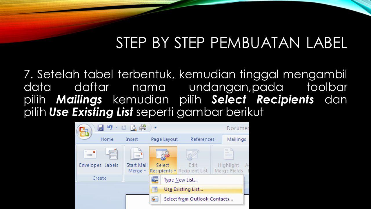 STEP BY STEP PEMBUATAN LABEL 7. Setelah tabel terbentuk, kemudian tinggal mengambil data daftar nama undangan,pada toolbar pilih Mailings kemudian pil