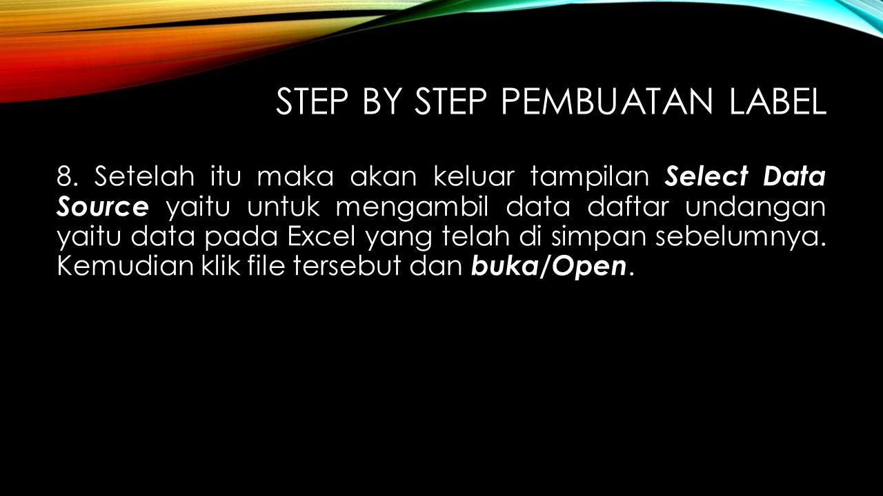 STEP BY STEP PEMBUATAN LABEL 8. Setelah itu maka akan keluar tampilan Select Data Source yaitu untuk mengambil data daftar undangan yaitu data pada Ex