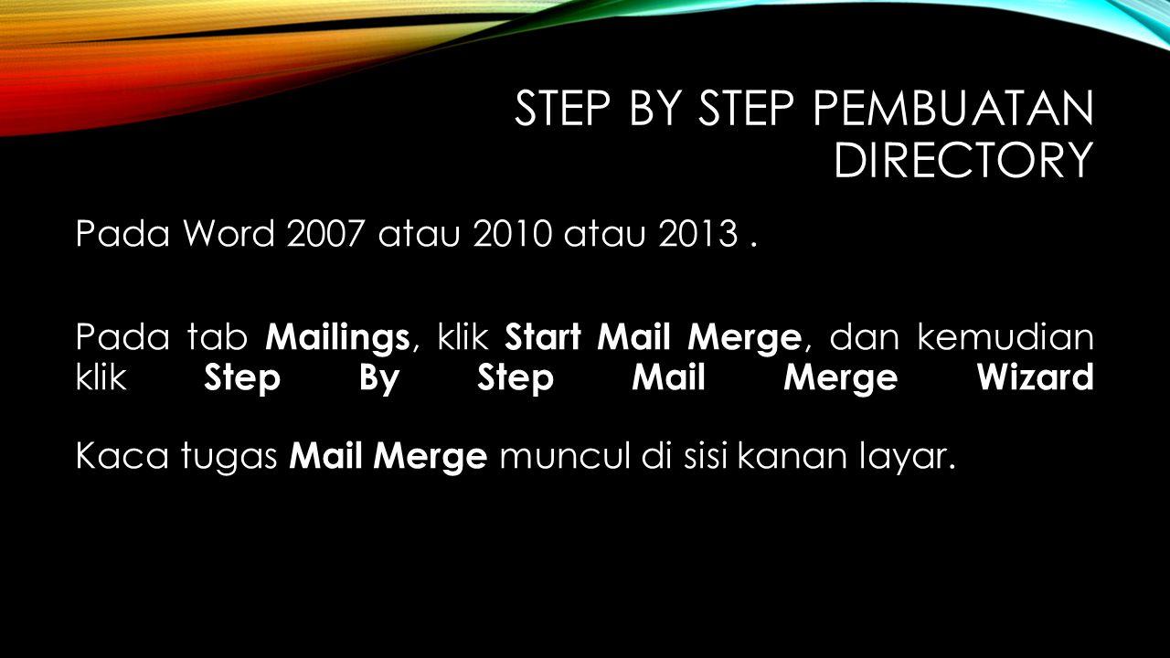 STEP BY STEP PEMBUATAN DIRECTORY Pada Word 2007 atau 2010 atau 2013. Pada tab Mailings, klik Start Mail Merge, dan kemudian klik Step By Step Mail Mer