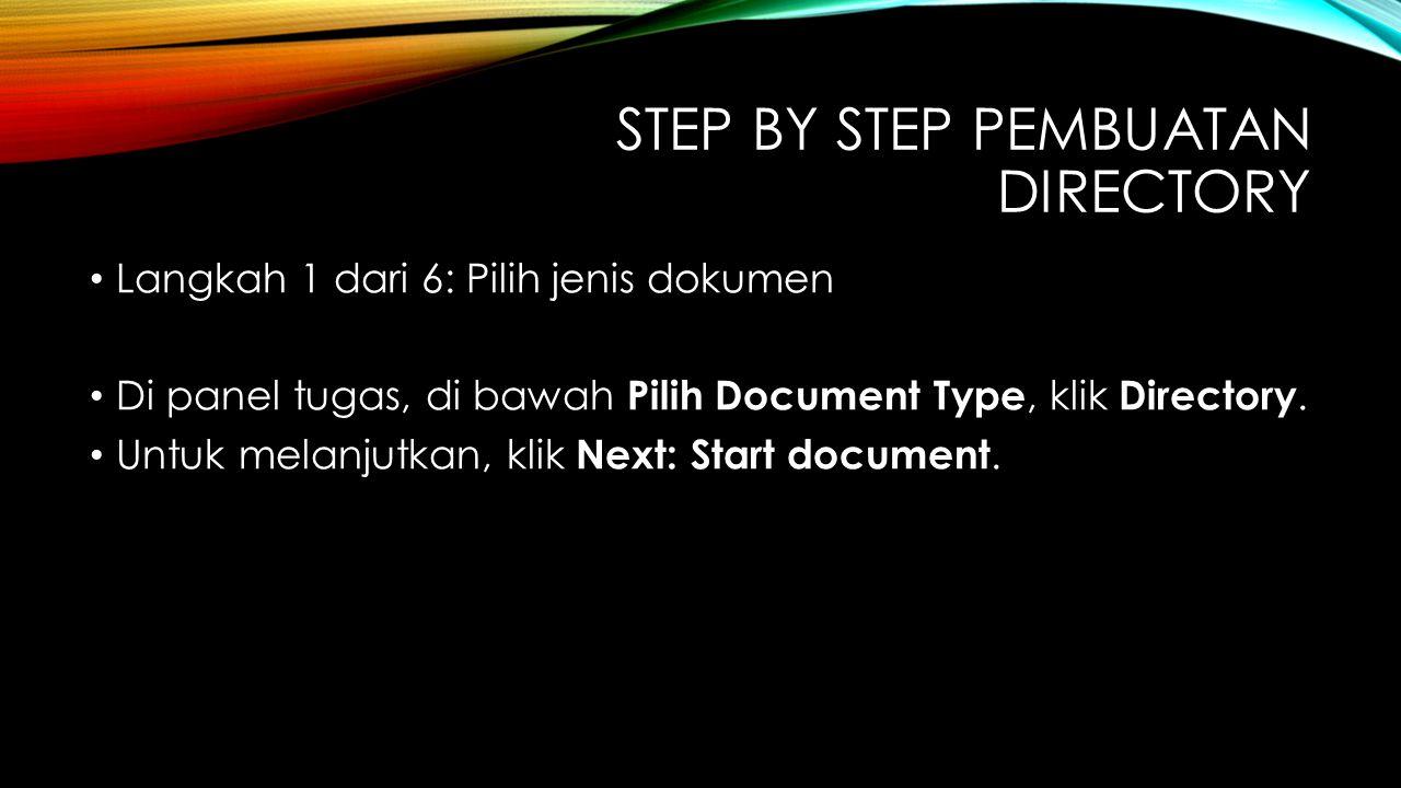 STEP BY STEP PEMBUATAN DIRECTORY Langkah 1 dari 6: Pilih jenis dokumen Di panel tugas, di bawah Pilih Document Type, klik Directory. Untuk melanjutkan