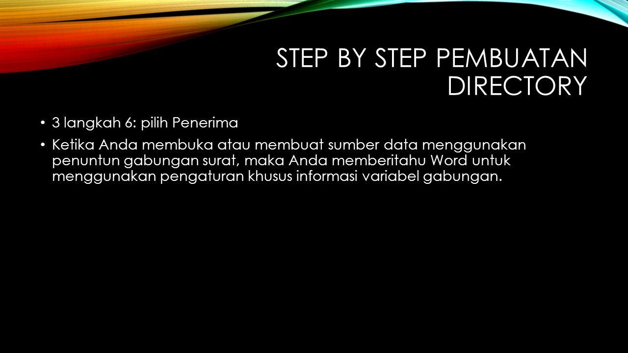 STEP BY STEP PEMBUATAN DIRECTORY 3 langkah 6: pilih Penerima Ketika Anda membuka atau membuat sumber data menggunakan penuntun gabungan surat, maka An