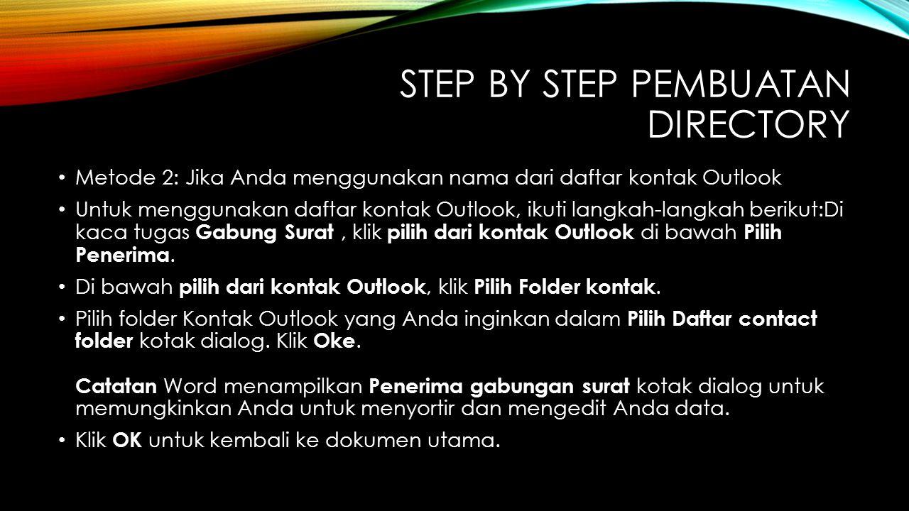 STEP BY STEP PEMBUATAN DIRECTORY Metode 2: Jika Anda menggunakan nama dari daftar kontak Outlook Untuk menggunakan daftar kontak Outlook, ikuti langka