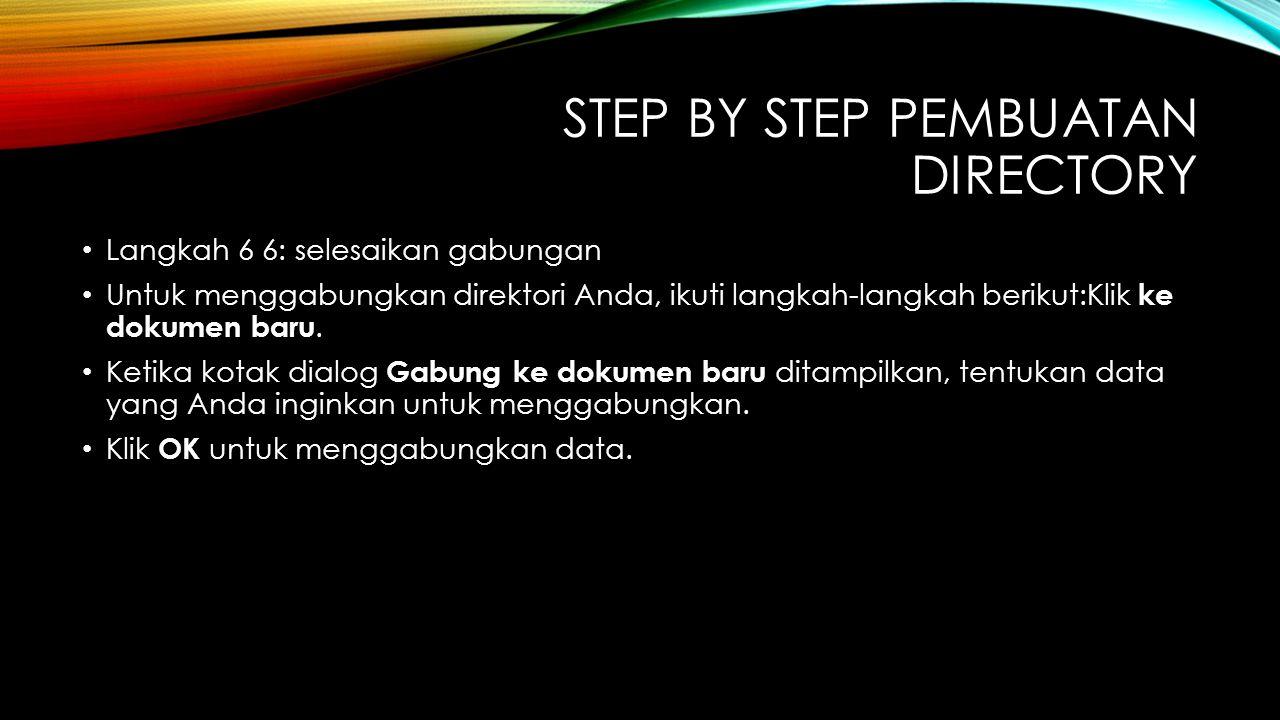 STEP BY STEP PEMBUATAN DIRECTORY Langkah 6 6: selesaikan gabungan Untuk menggabungkan direktori Anda, ikuti langkah-langkah berikut:Klik ke dokumen ba