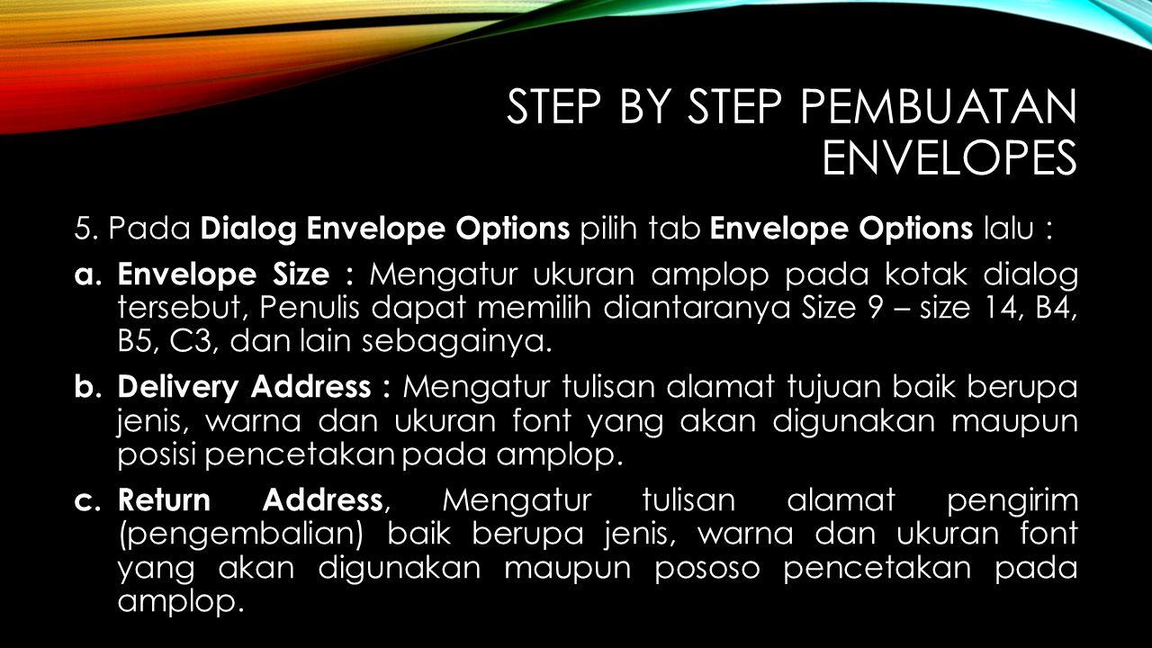 STEP BY STEP PEMBUATAN ENVELOPES 5. Pada Dialog Envelope Options pilih tab Envelope Options lalu : a. Envelope Size : Mengatur ukuran amplop pada kota