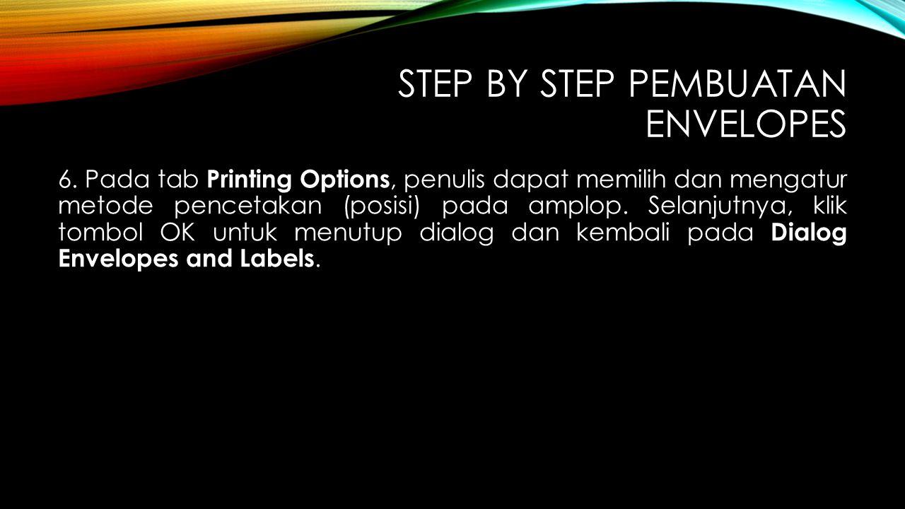 STEP BY STEP PEMBUATAN ENVELOPES 6. Pada tab Printing Options, penulis dapat memilih dan mengatur metode pencetakan (posisi) pada amplop. Selanjutnya,
