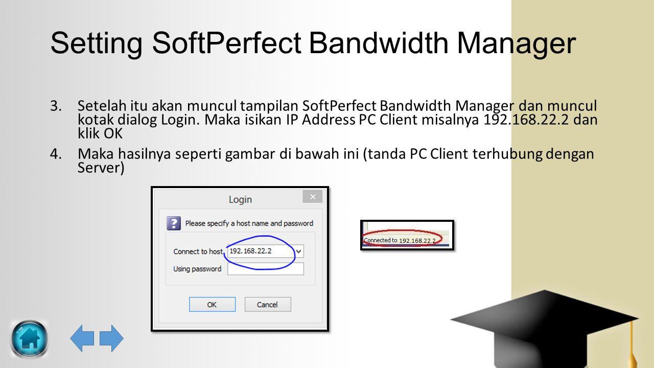 Setting SoftPerfect Bandwidth Manager 3.Setelah itu akan muncul tampilan SoftPerfect Bandwidth Manager dan muncul kotak dialog Login. Maka isikan IP A