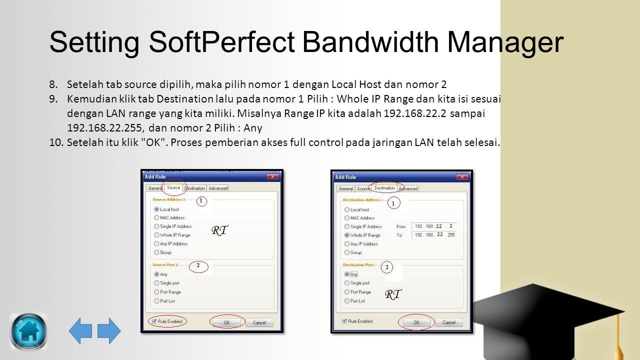 Setting SoftPerfect Bandwidth Manager 8.Setelah tab source dipilih, maka pilih nomor 1 dengan Local Host dan nomor 2 9.Kemudian klik tab Destination l