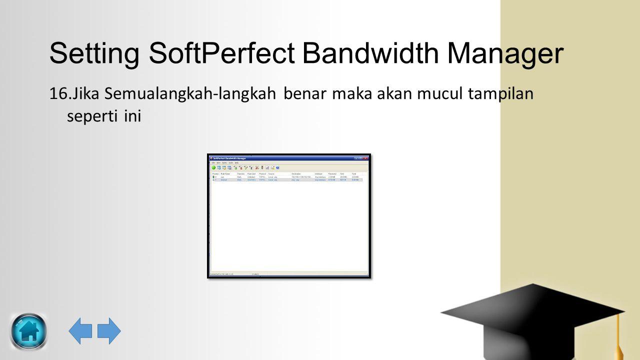 Setting SoftPerfect Bandwidth Manager 16.Jika Semualangkah-langkah benar maka akan mucul tampilan seperti ini