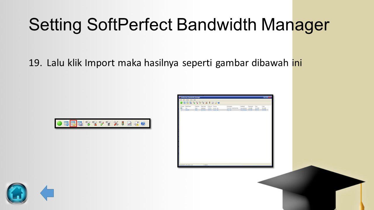 19. Lalu klik Import maka hasilnya seperti gambar dibawah ini Setting SoftPerfect Bandwidth Manager