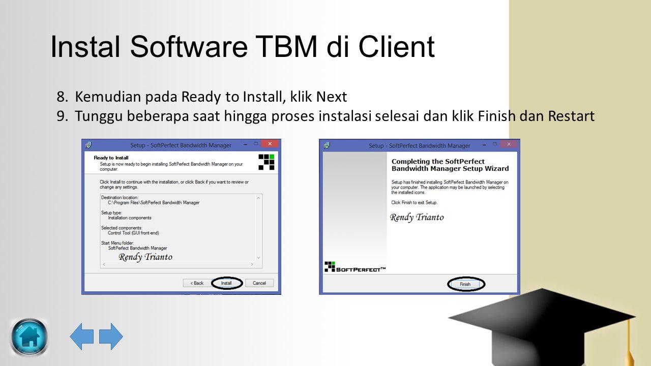 Instal Software TBM di Client 8.Kemudian pada Ready to Install, klik Next 9.Tunggu beberapa saat hingga proses instalasi selesai dan klik Finish dan R