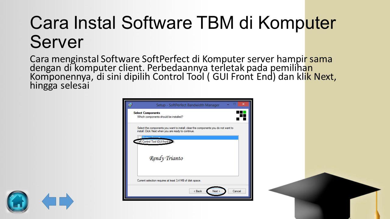 Cara Instal Software TBM di Komputer Server Cara menginstal Software SoftPerfect di Komputer server hampir sama dengan di komputer client. Perbedaanny