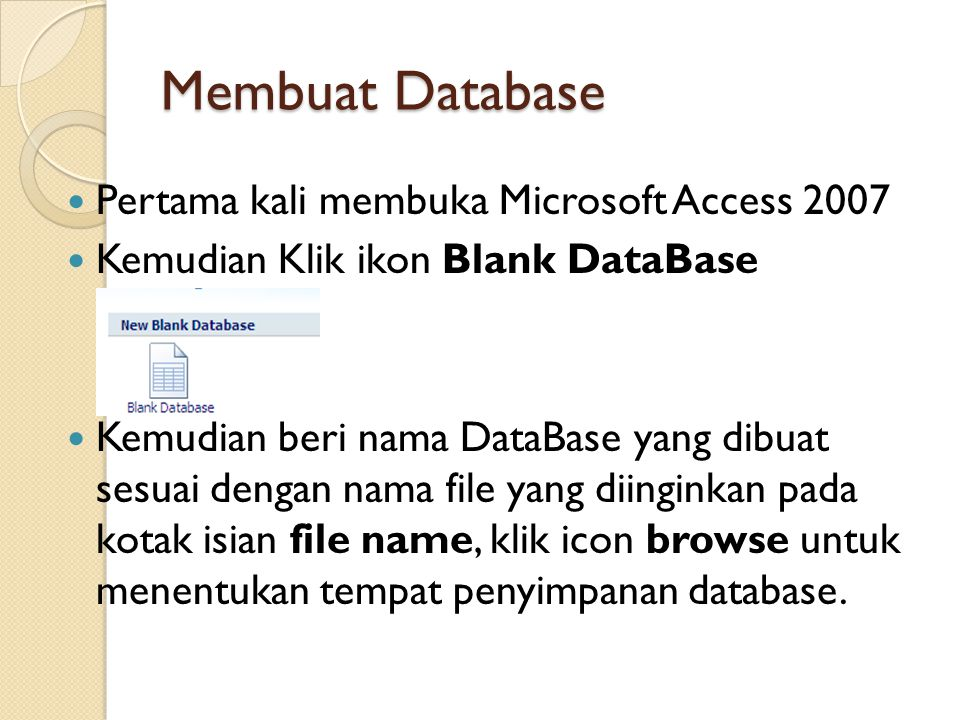 Membuat Database Pertama kali membuka Microsoft Access 2007 Kemudian Klik ikon Blank DataBase Kemudian beri nama DataBase yang dibuat sesuai dengan na