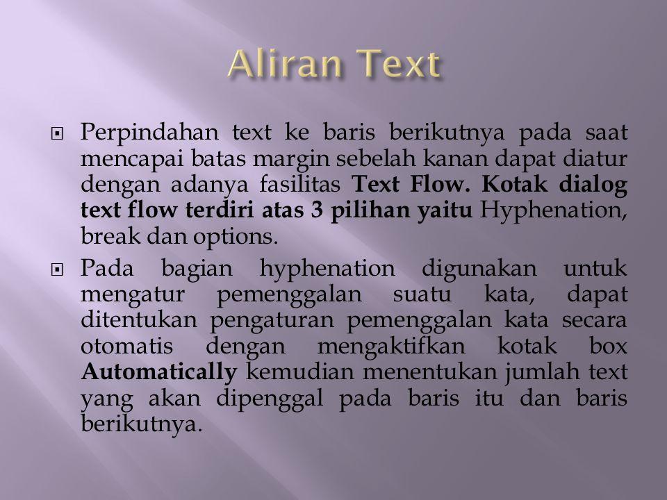  Perpindahan text ke baris berikutnya pada saat mencapai batas margin sebelah kanan dapat diatur dengan adanya fasilitas Text Flow. Kotak dialog text