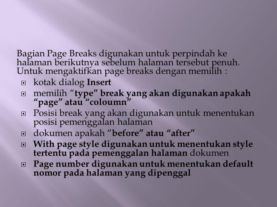 Bagian Page Breaks digunakan untuk perpindah ke halaman berikutnya sebelum halaman tersebut penuh. Untuk mengaktifkan page breaks dengan memilih :  k