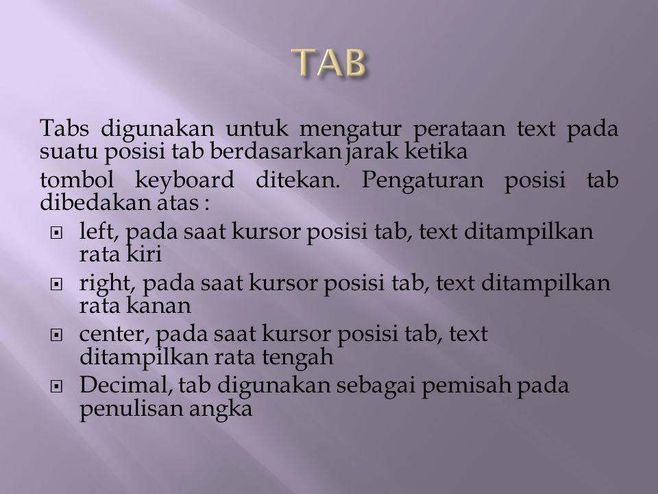 Tabs digunakan untuk mengatur perataan text pada suatu posisi tab berdasarkan jarak ketika tombol keyboard ditekan.
