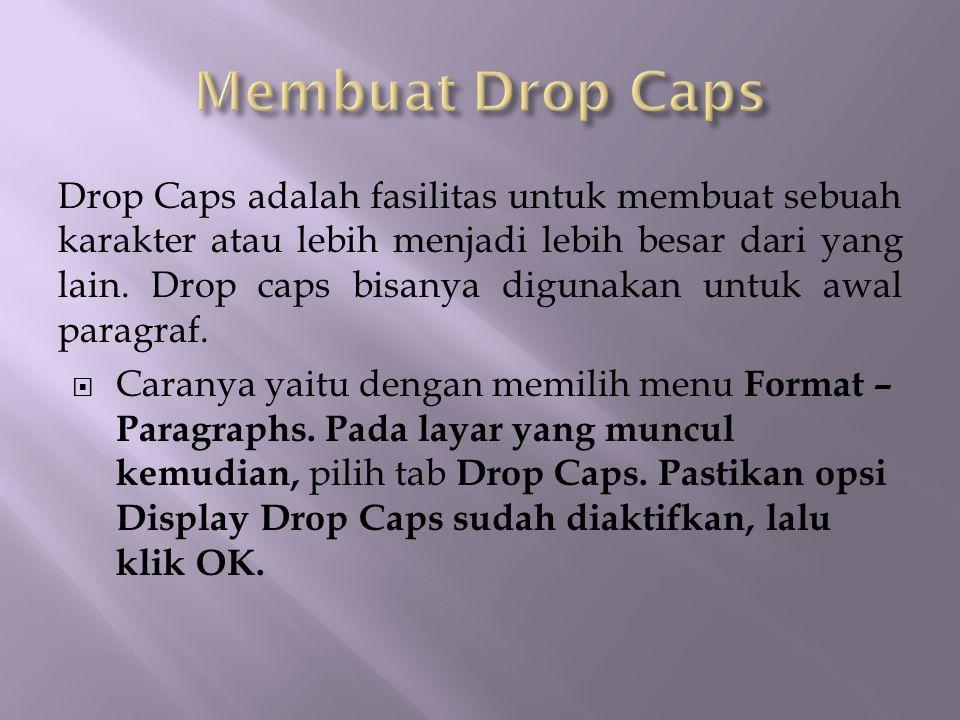 Drop Caps adalah fasilitas untuk membuat sebuah karakter atau lebih menjadi lebih besar dari yang lain. Drop caps bisanya digunakan untuk awal paragra