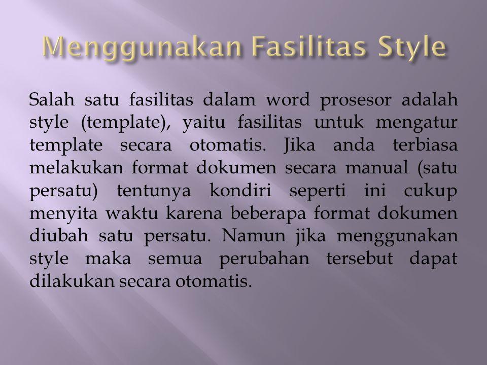 Salah satu fasilitas dalam word prosesor adalah style (template), yaitu fasilitas untuk mengatur template secara otomatis. Jika anda terbiasa melakuka