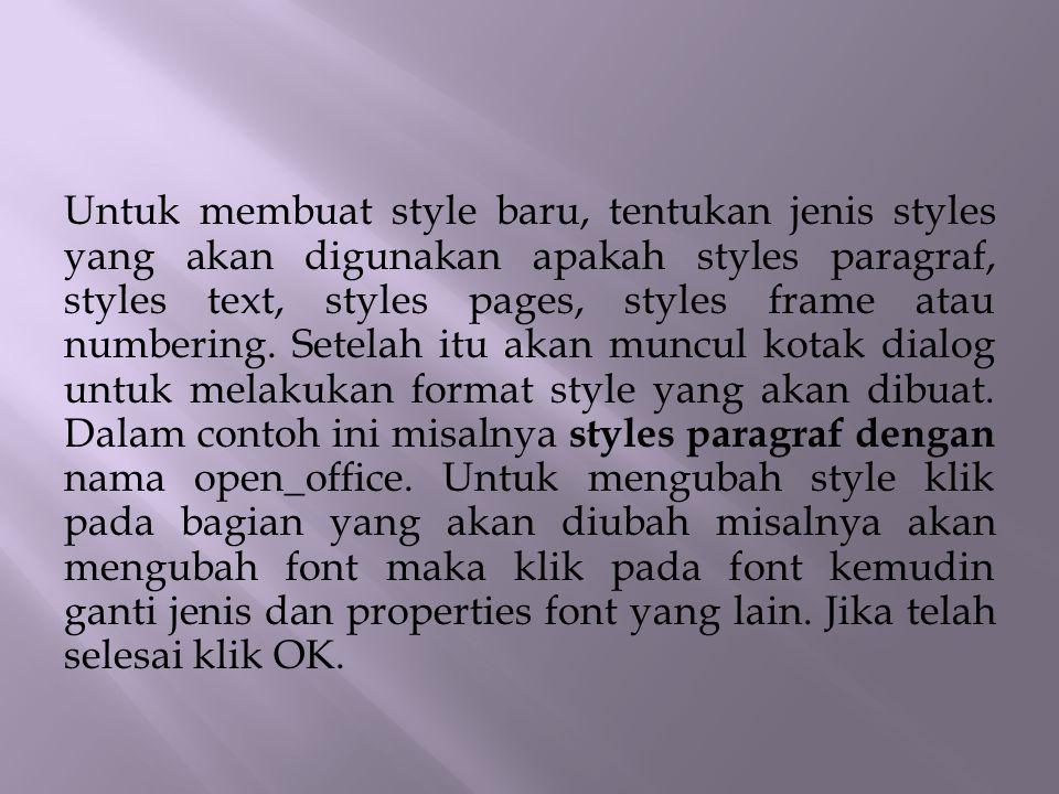 Untuk membuat style baru, tentukan jenis styles yang akan digunakan apakah styles paragraf, styles text, styles pages, styles frame atau numbering. Se