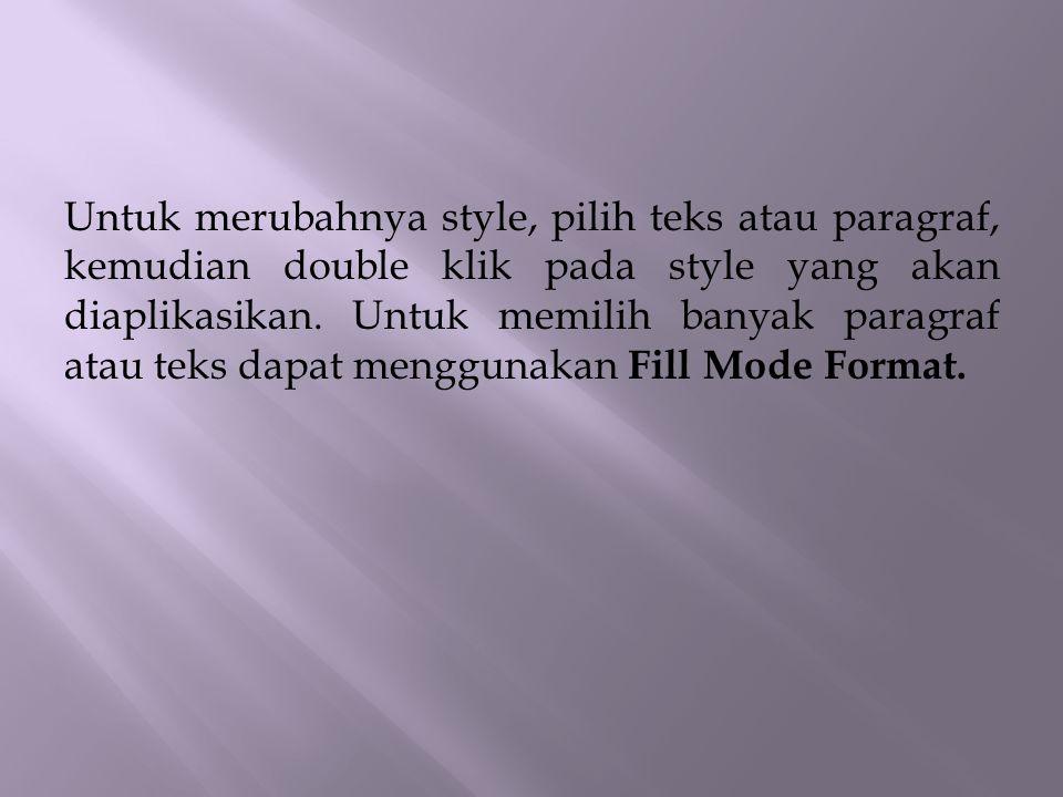 Untuk merubahnya style, pilih teks atau paragraf, kemudian double klik pada style yang akan diaplikasikan. Untuk memilih banyak paragraf atau teks dap