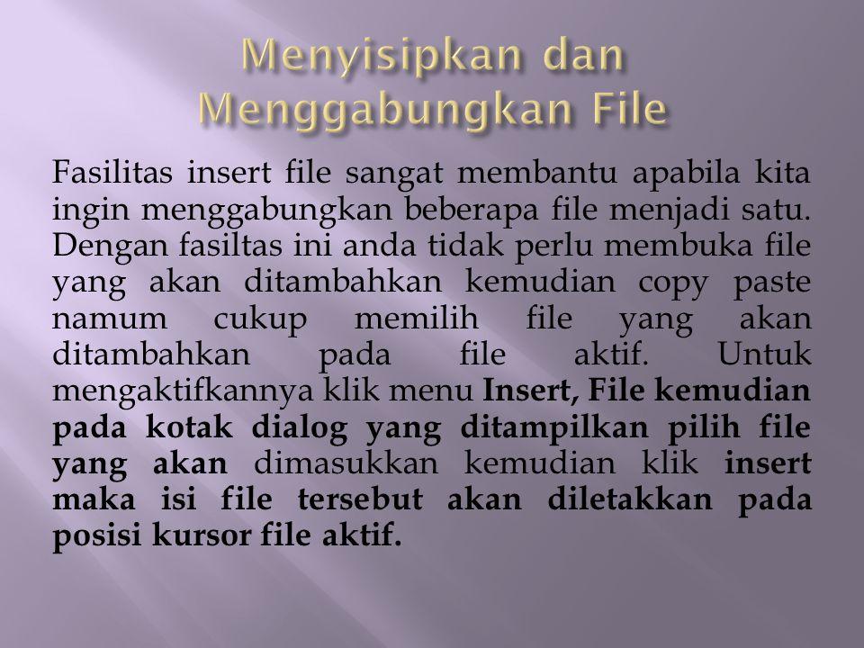 Fasilitas insert file sangat membantu apabila kita ingin menggabungkan beberapa file menjadi satu. Dengan fasiltas ini anda tidak perlu membuka file y