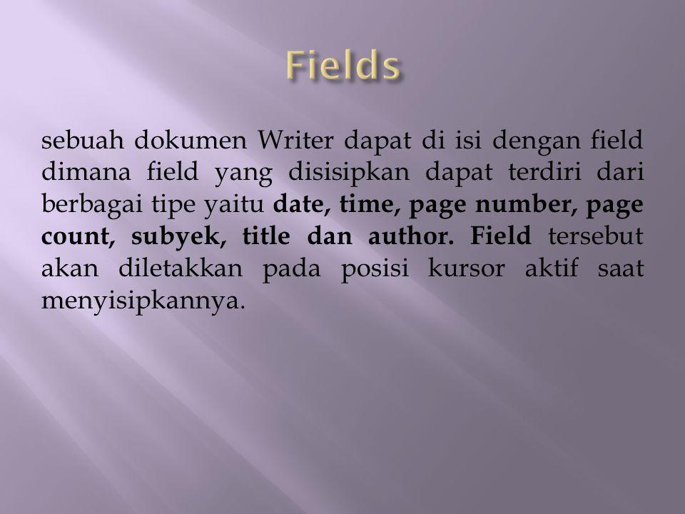 sebuah dokumen Writer dapat di isi dengan field dimana field yang disisipkan dapat terdiri dari berbagai tipe yaitu date, time, page number, page count, subyek, title dan author.