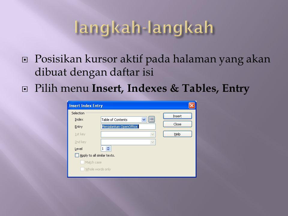  Posisikan kursor aktif pada halaman yang akan dibuat dengan daftar isi  Pilih menu Insert, Indexes & Tables, Entry