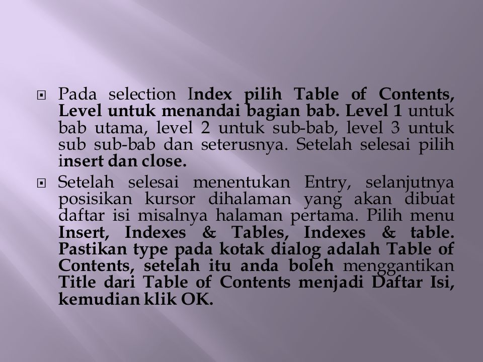  Pada selection I ndex pilih Table of Contents, Level untuk menandai bagian bab. Level 1 untuk bab utama, level 2 untuk sub-bab, level 3 untuk sub su