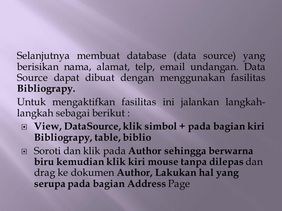 Selanjutnya membuat database (data source) yang berisikan nama, alamat, telp, email undangan. Data Source dapat dibuat dengan menggunakan fasilitas Bi