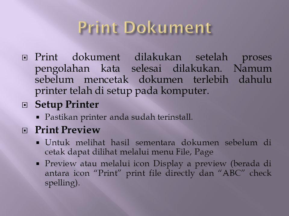  Print dokument dilakukan setelah proses pengolahan kata selesai dilakukan. Namum sebelum mencetak dokumen terlebih dahulu printer telah di setup pad