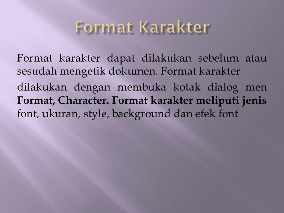 Format karakter dapat dilakukan sebelum atau sesudah mengetik dokumen. Format karakter dilakukan dengan membuka kotak dialog men Format, Character. Fo