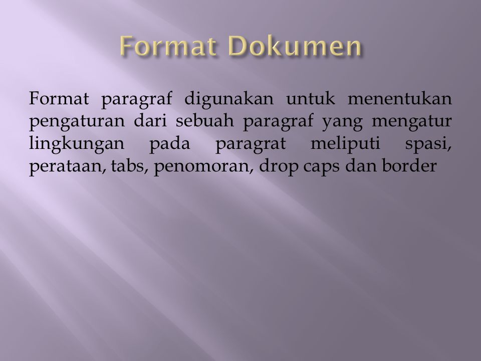 Format paragraf digunakan untuk menentukan pengaturan dari sebuah paragraf yang mengatur lingkungan pada paragrat meliputi spasi, perataan, tabs, peno