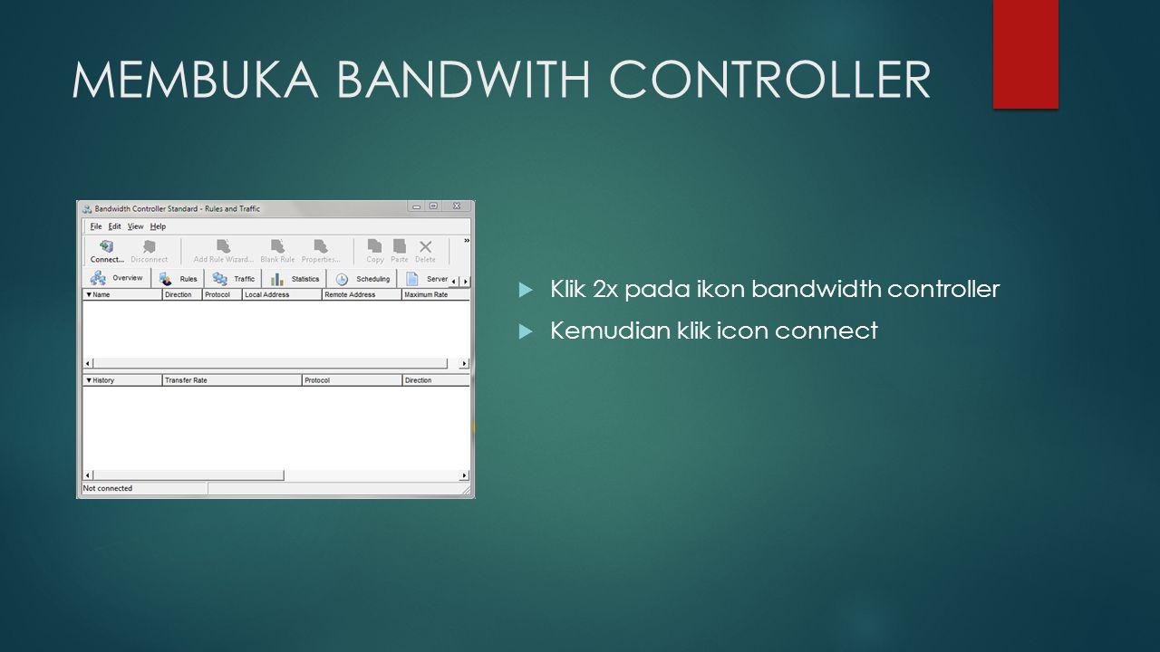MEMBUKA BANDWITH CONTROLLER  Klik 2x pada ikon bandwidth controller  Kemudian klik icon connect