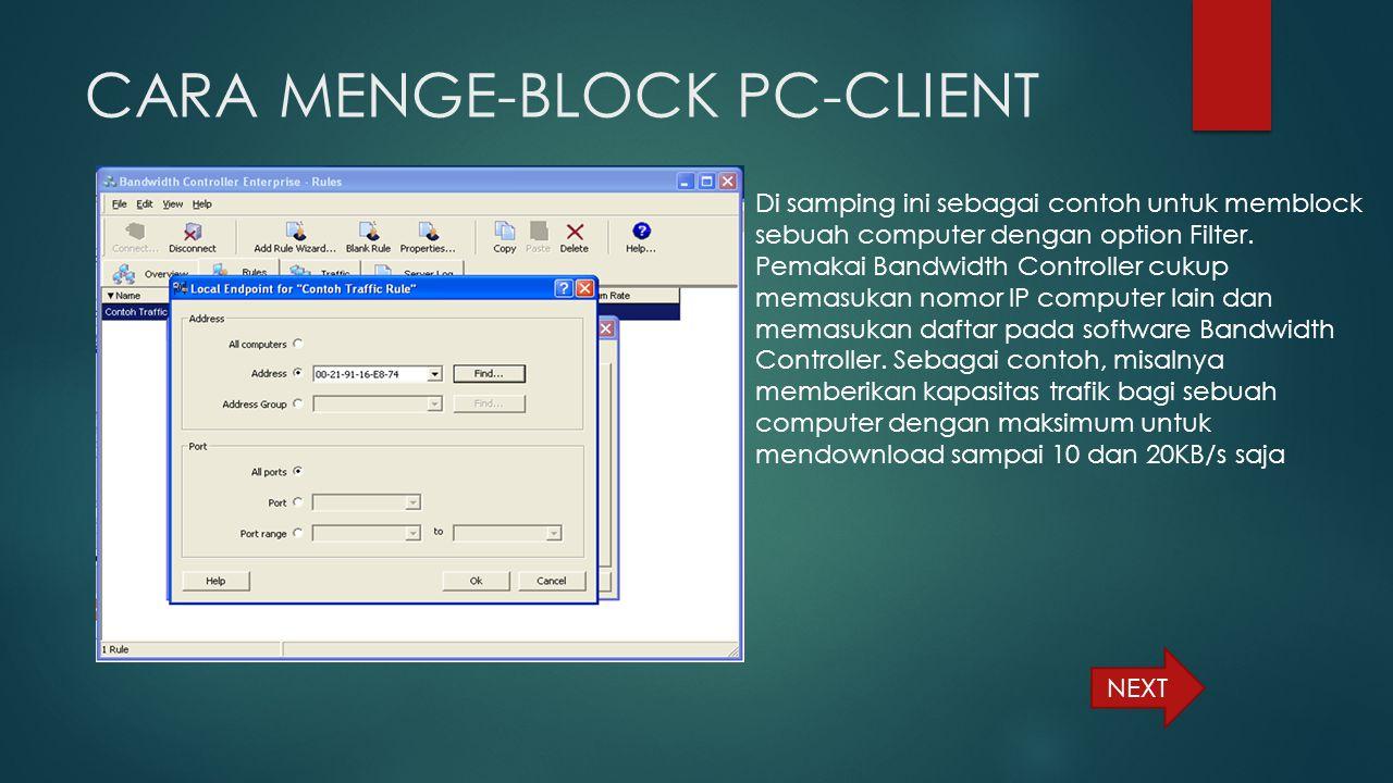 CARA MENGE-BLOCK PC-CLIENT Di samping ini sebagai contoh untuk memblock sebuah computer dengan option Filter. Pemakai Bandwidth Controller cukup memas