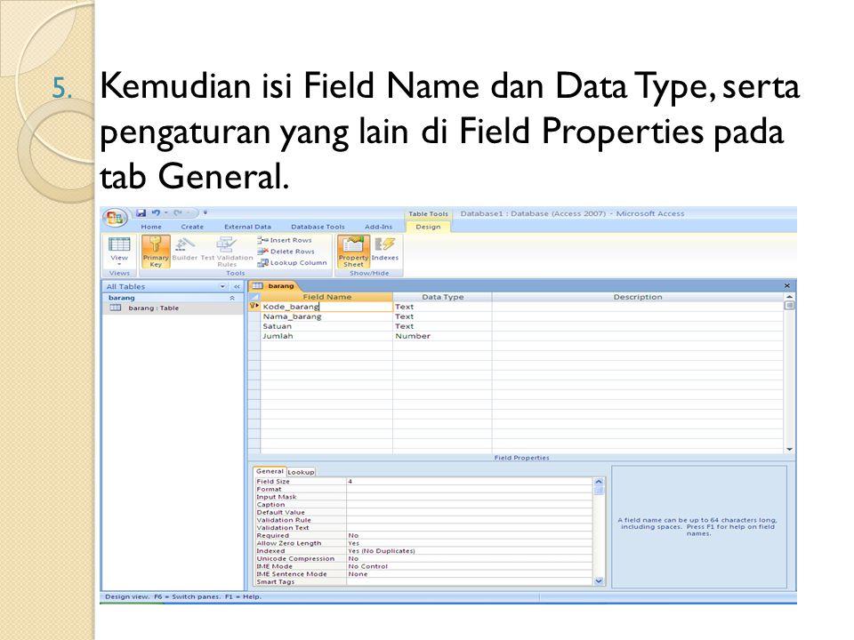 5. Kemudian isi Field Name dan Data Type, serta pengaturan yang lain di Field Properties pada tab General.