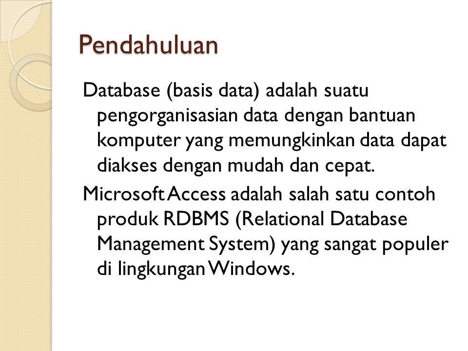 Pendahuluan Database (basis data) adalah suatu pengorganisasian data dengan bantuan komputer yang memungkinkan data dapat diakses dengan mudah dan cep