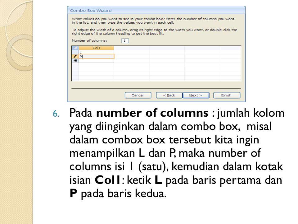 6. Pada number of columns : jumlah kolom yang diinginkan dalam combo box, misal dalam combox box tersebut kita ingin menampilkan L dan P, maka number