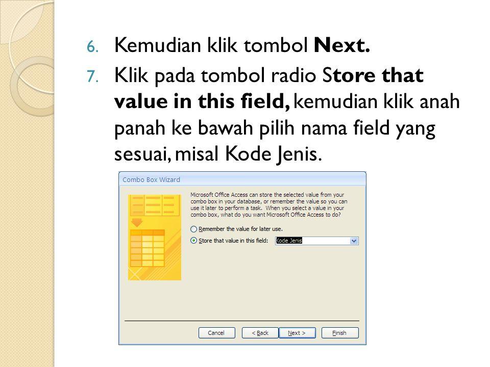 6. Kemudian klik tombol Next. 7. Klik pada tombol radio Store that value in this field, kemudian klik anah panah ke bawah pilih nama field yang sesuai