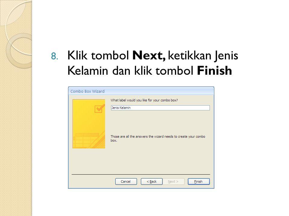 8. Klik tombol Next, ketikkan Jenis Kelamin dan klik tombol Finish