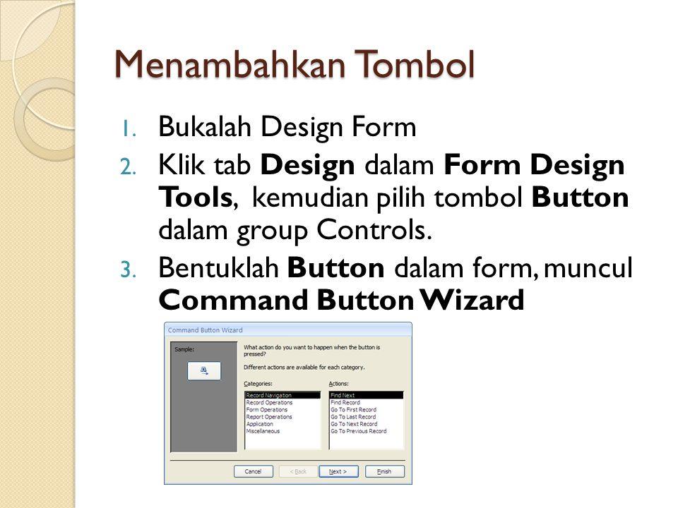 Menambahkan Tombol 1. Bukalah Design Form 2. Klik tab Design dalam Form Design Tools, kemudian pilih tombol Button dalam group Controls. 3. Bentuklah