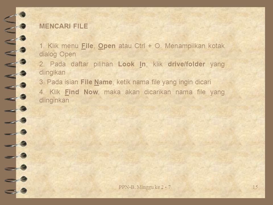 PPN-B, Minggu ke 2 - 715 MENCARI FILE 1.Klik menu File, Open atau Ctrl + O.