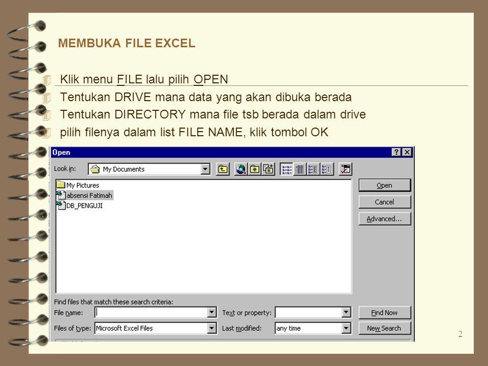 PPN-B, Minggu ke 2 - 72 MEMBUKA FILE EXCEL 4 Klik menu FILE lalu pilih OPEN 4 Tentukan DRIVE mana data yang akan dibuka berada 4 Tentukan DIRECTORY mana file tsb berada dalam drive 4 pilih filenya dalam list FILE NAME, klik tombol OK