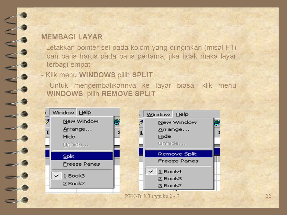 PPN-B, Minggu ke 2 - 722 MEMBAGI LAYAR - Letakkan pointer sel pada kolom yang diinginkan (misal F1) dan baris harus pada baris pertama, jika tidak maka layar terbagi empat - Klik menu WINDOWS pilih SPLIT - Untuk mengembalikannya ke layar biasa, klik menu WINDOWS, pilih REMOVE SPLIT