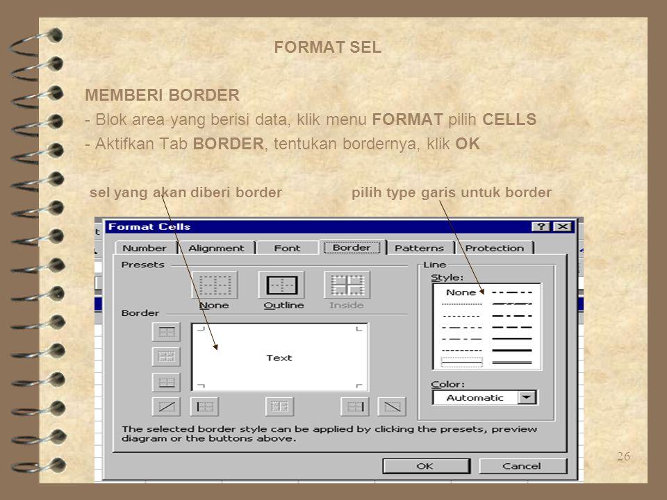 PPN-B, Minggu ke 2 - 726 FORMAT SEL MEMBERI BORDER - Blok area yang berisi data, klik menu FORMAT pilih CELLS - Aktifkan Tab BORDER, tentukan bordernya, klik OK sel yang akan diberi borderpilih type garis untuk border