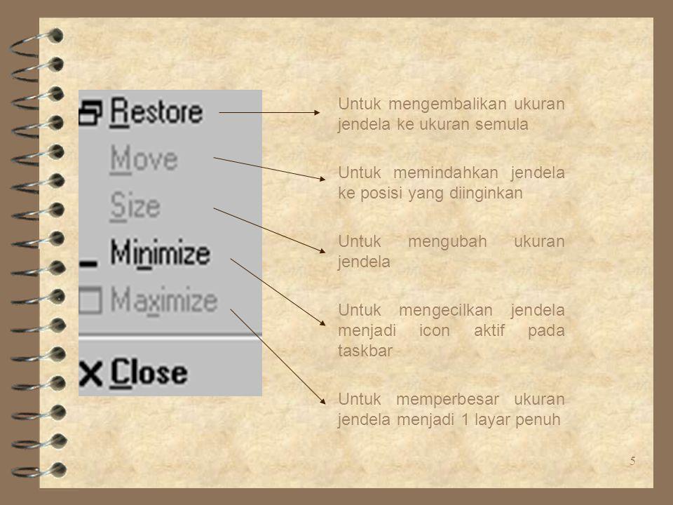 5 Untuk mengembalikan ukuran jendela ke ukuran semula Untuk memindahkan jendela ke posisi yang diinginkan Untuk mengubah ukuran jendela Untuk mengecilkan jendela menjadi icon aktif pada taskbar Untuk memperbesar ukuran jendela menjadi 1 layar penuh