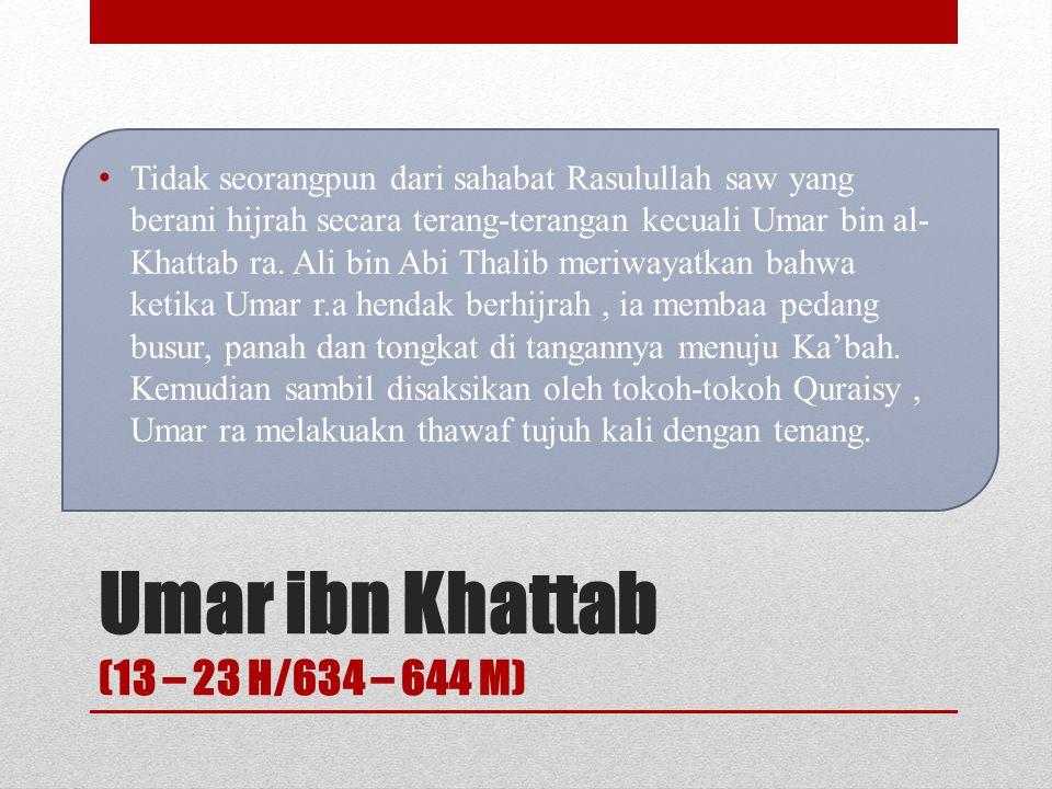 Umar ibn Khattab (13 – 23 H/634 – 644 M) Setelah sampai di rumah Fatimah dan mendengar lantunan merdu ayat suci Al-Qur'an hati Umar bergetar dan memin